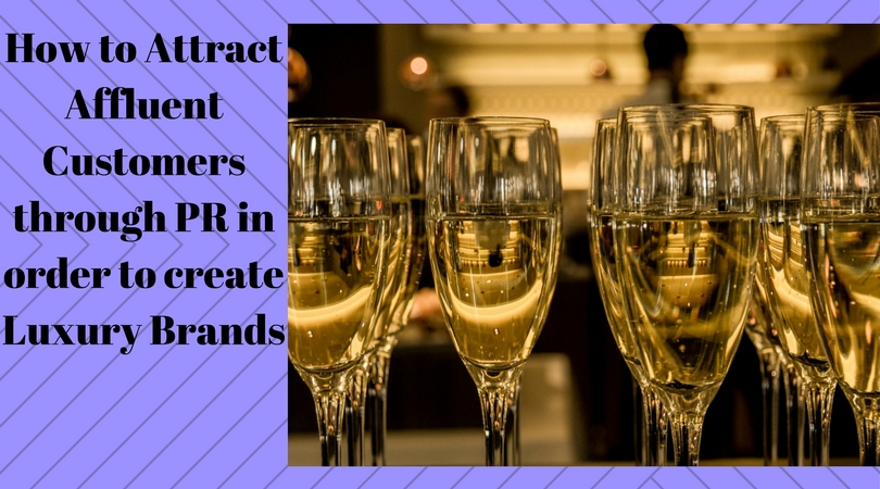 How to Attract  Affluent Customers through PR in order to create Luxury Brands