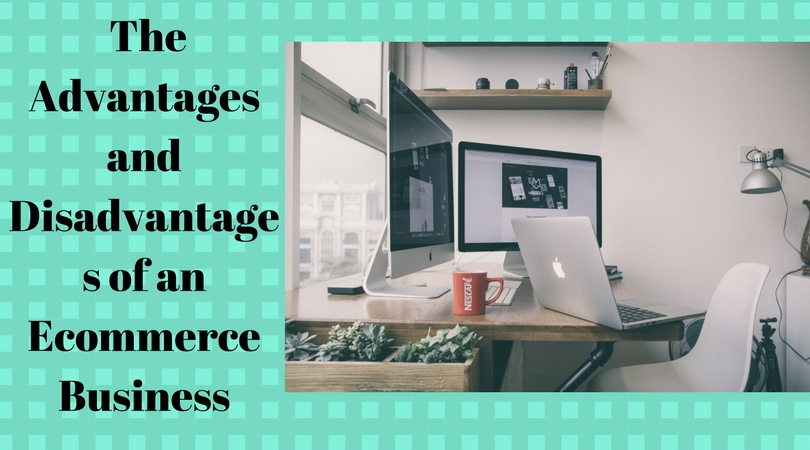 The Advantages and Disadvantages of an e-commerce Business