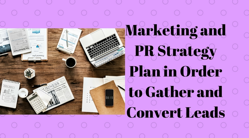 Marketing and PR Strategy Plan in Order to Gather and Convert Leads