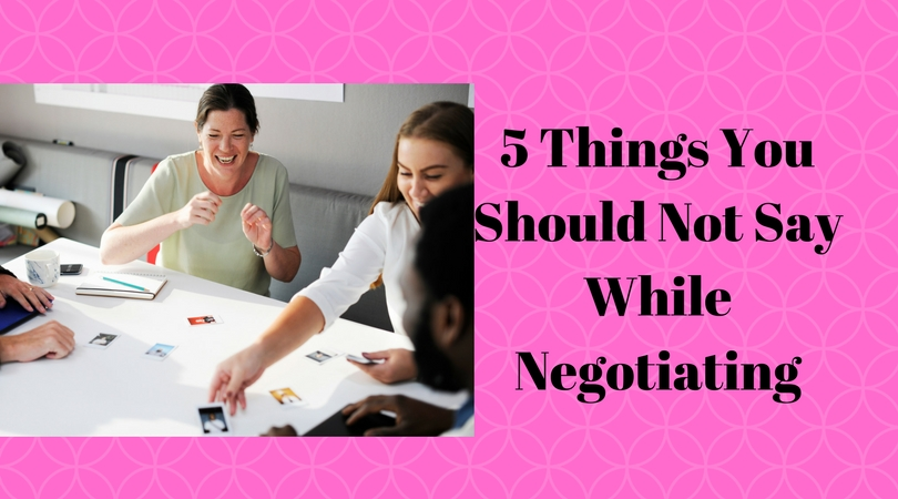 5 Things You Should Not Say While Negotiating