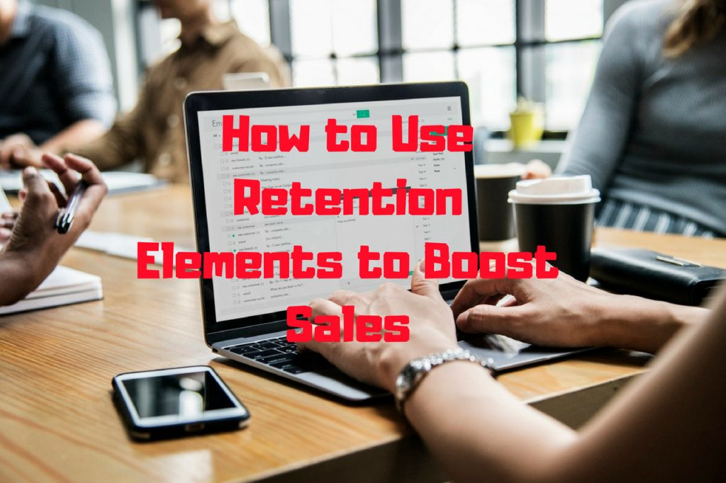 How to Use Retention Elements to Boost Sales