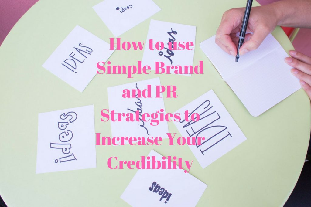 How to use Simple Brand and PR Strategies to Increase Your Credibility