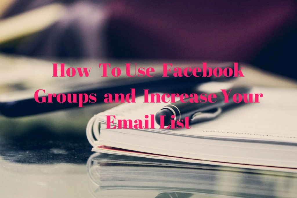 How to use Facebook Groups and Increase Your Email List