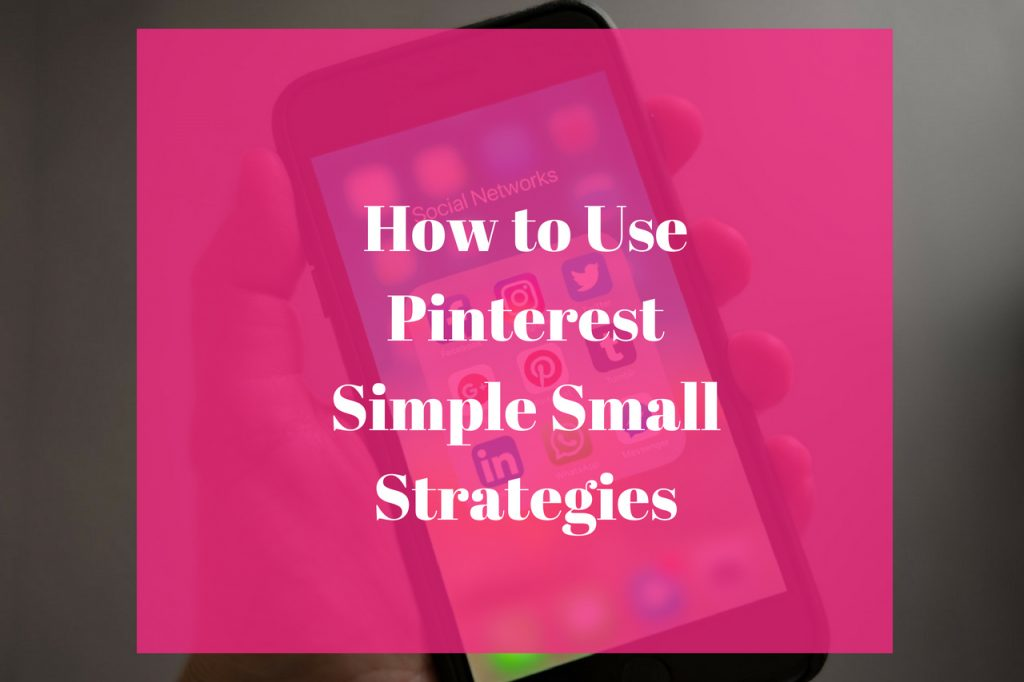 How to Use Pinterest Simple Small Strategies