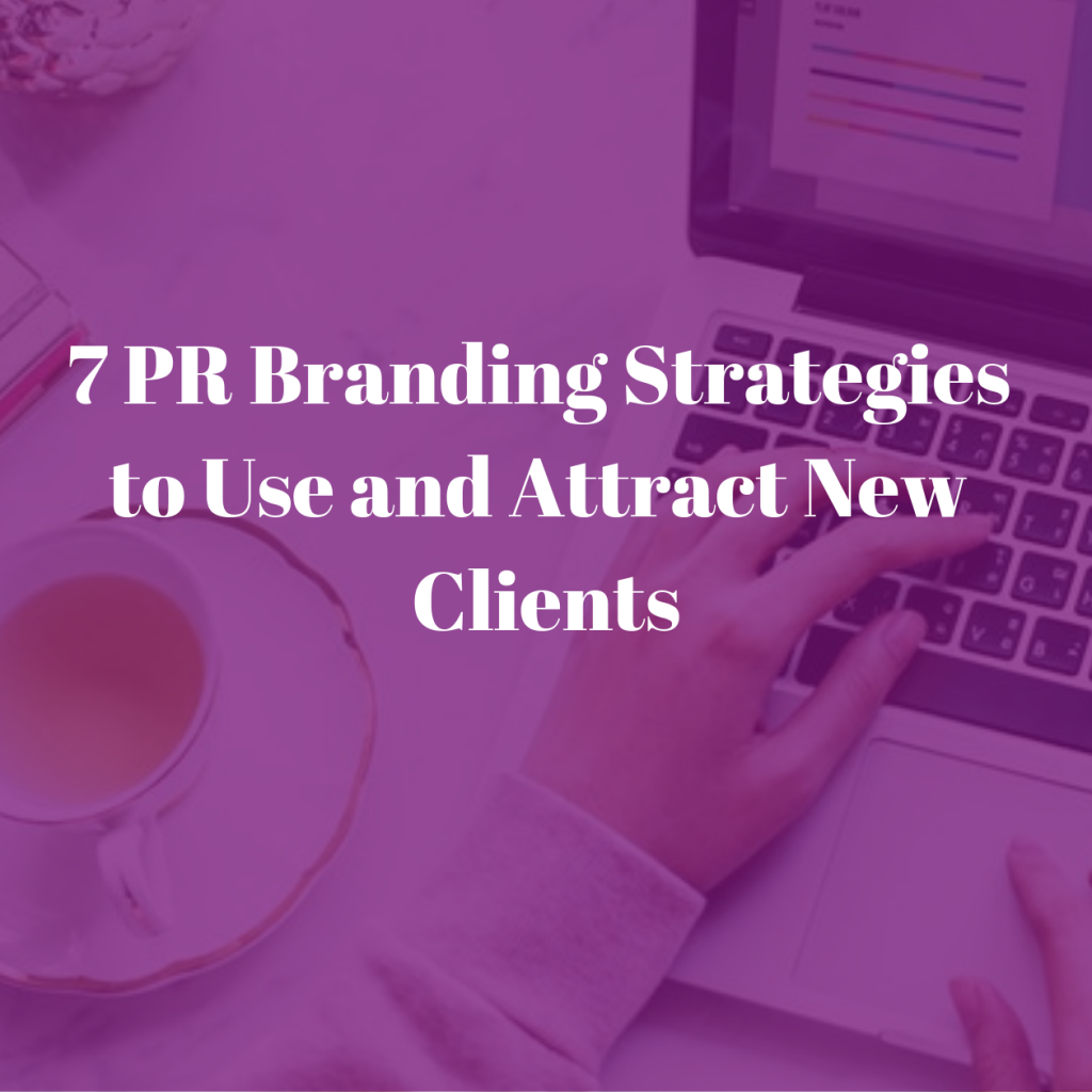 7 PR Branding Strategies to Use and Attract New Clients