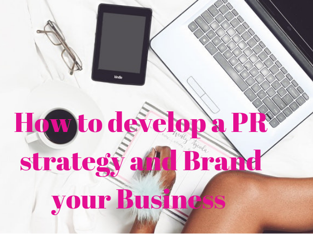 How to Develop a PR strategy and Brand your Business