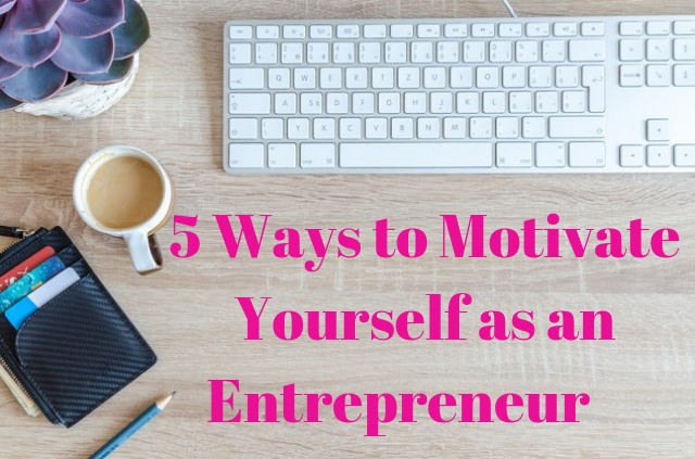 5 Ways to Motivate Yourself as an Entrepreneur