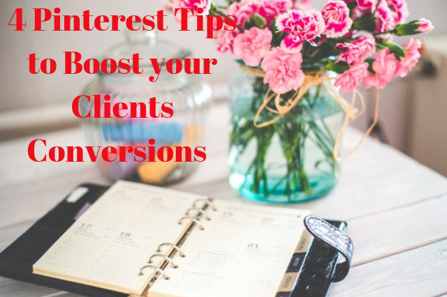 4 Pinterest Tips to Boost your Clients Conversions