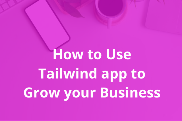 How to use Tailwind app to Grow your Business