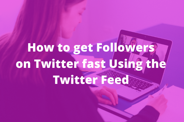How to get followers on Twitter Fast using the Twitter Feed