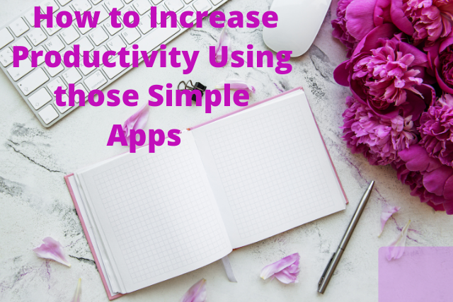 How to Increase Productivity Using those Simple Apps