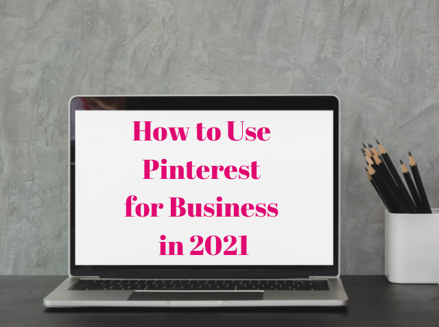 How to Use Pinterest for Business in 2021