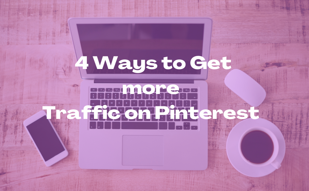 4 Ways to Get more Traffic on Pinterest