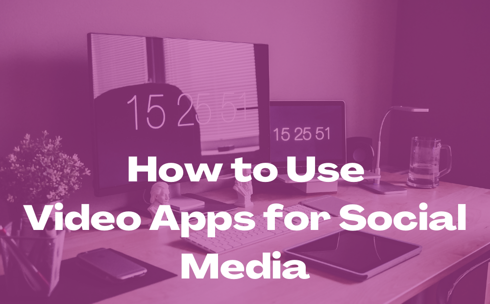 How to Use video Apps for Social Media