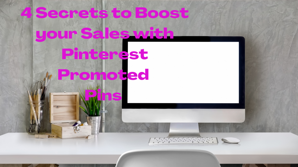 4 Secrets to Boost your Sales with Pinterest Promoted Pins